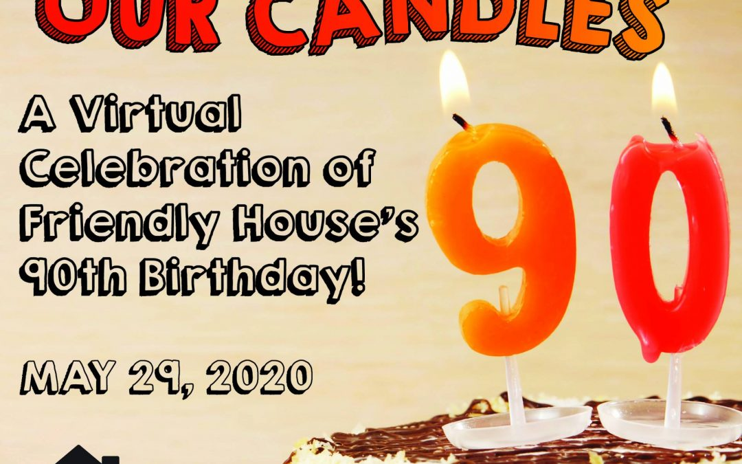 Help Us Light Our Candles: Friendly House's Online Birthday Party