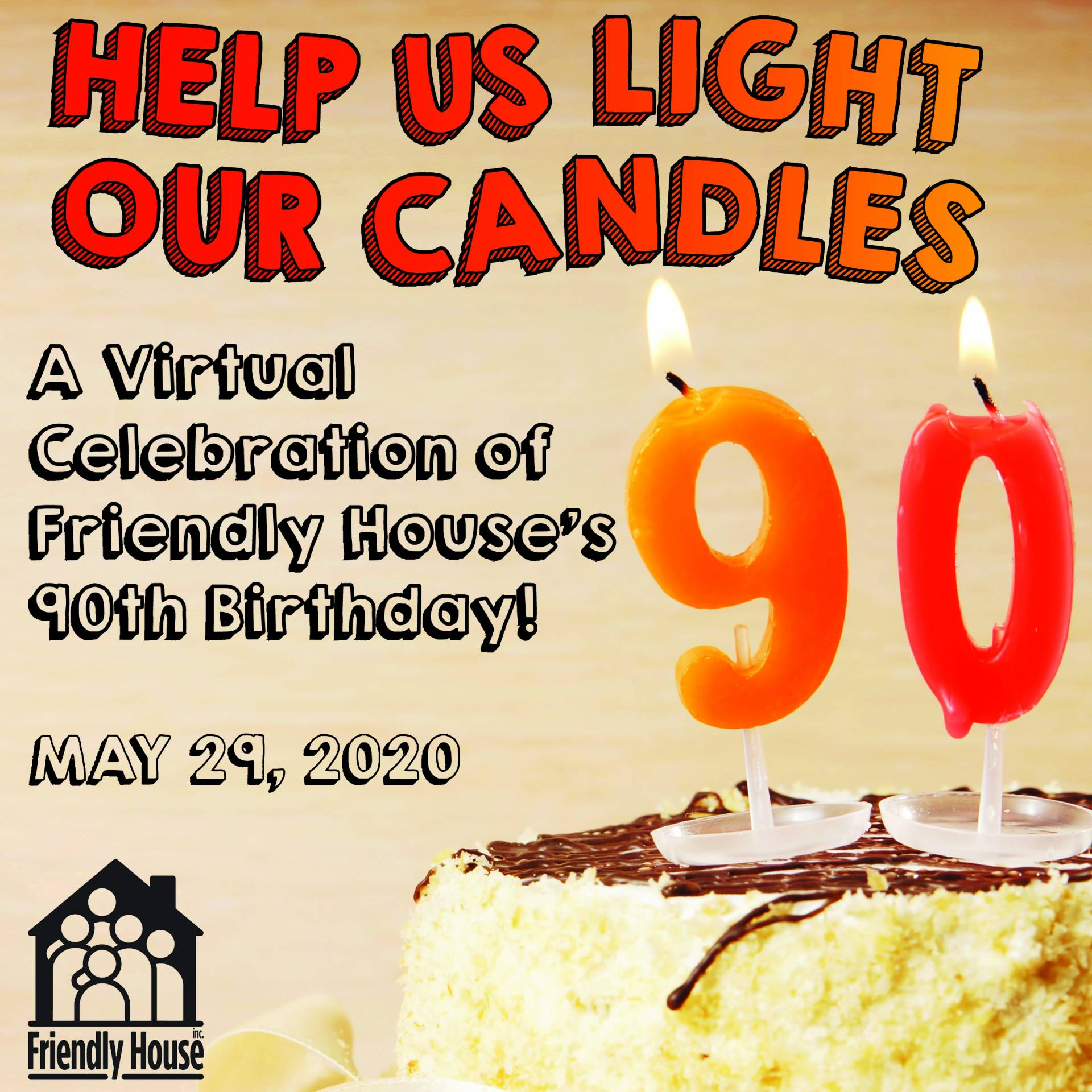 (Image of birthday candles) Help Us Light Our Candles: A Virtual Celebration of Friendly House's 90th Birthday. May 29, 2020.