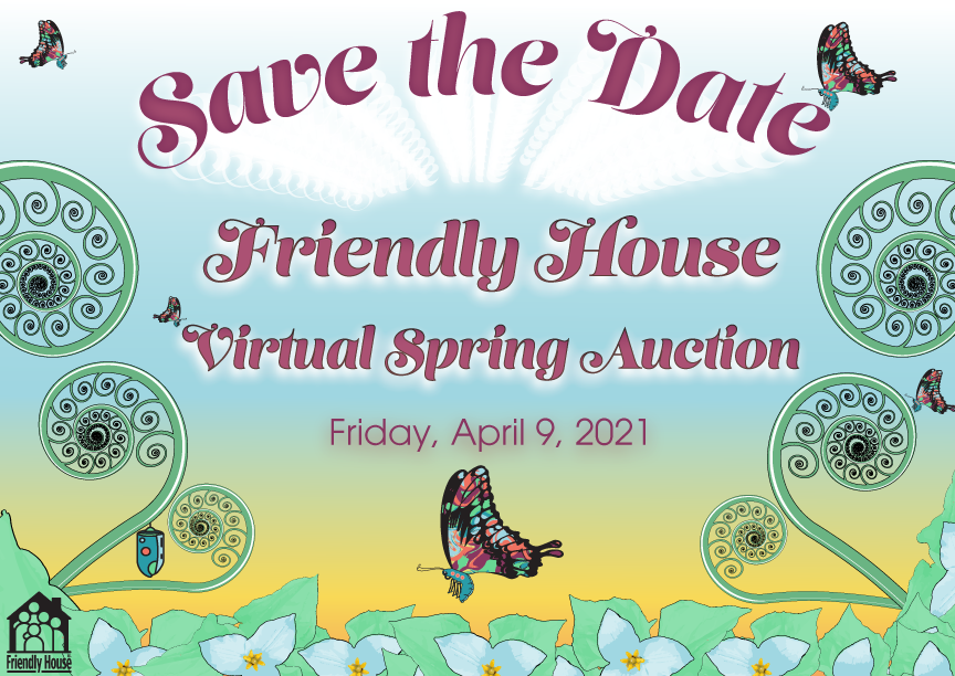 Save the Date: Friendly House Virtual Spring Auction on Friday, April 9, 2021. Graphic includes text over a sunrise with trilliums, young fiddlehead ferns, colorful butterflies and a chrysalis.